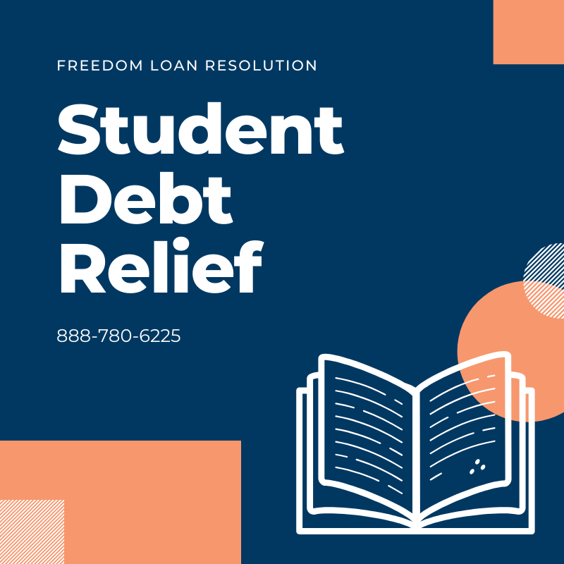 Apply For Student Debt Relief with Freedom Loan Resolution Call 888-780-6225
