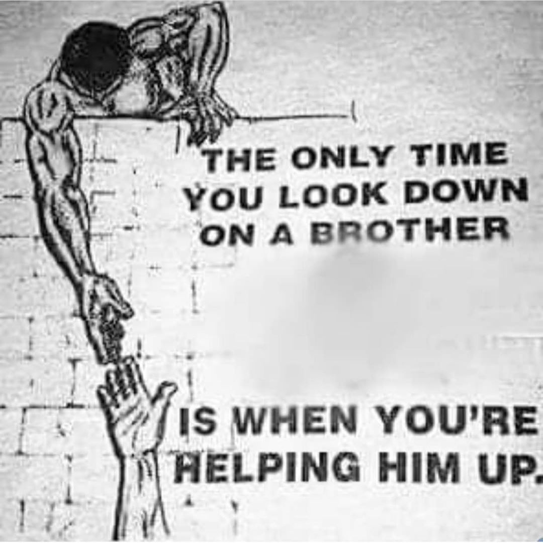 Never look down on a brother unless you're helping him up - Layzie Bone